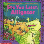 See You Later, Alligator (by Norma Charles) Scholastic Canada Ltd. - 1991