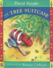 The Tree Suitcase (by David Suzuki) Somerville House Publishing – 1998